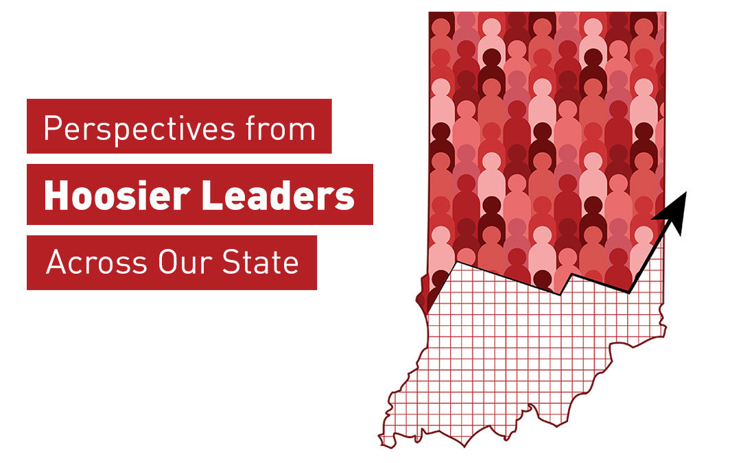Perspectives from Hoosier Leaders Across Our State